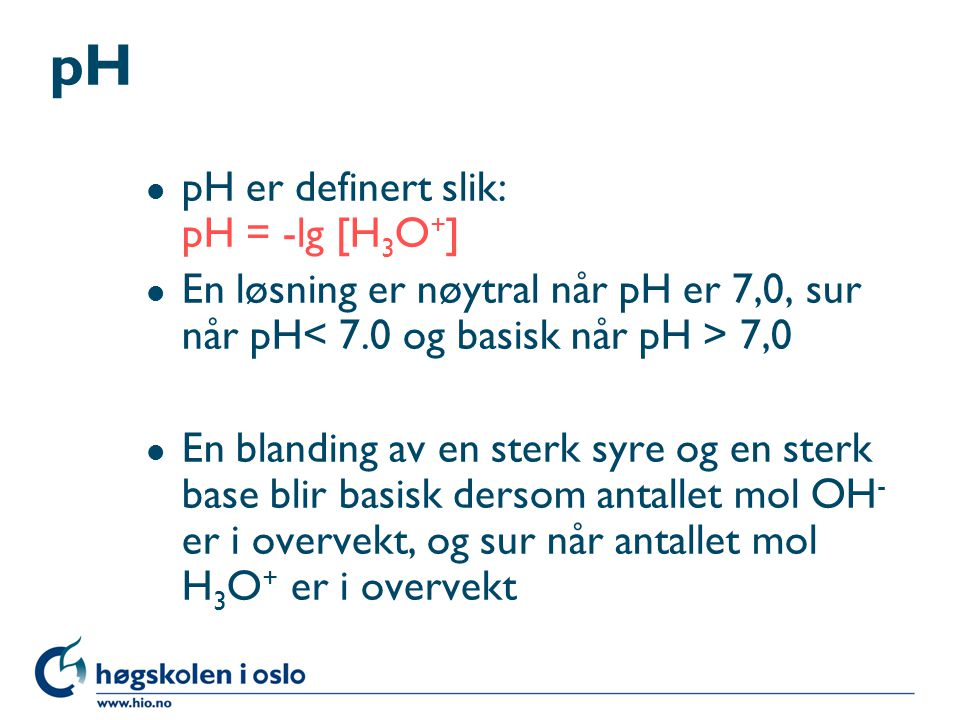 pH pH er definert slik: pH = -lg [H3O+]
